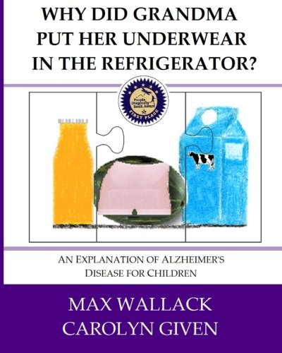 9781489501677: Why Did Grandma Put Her Underwear in the Refrigerator?: An Explanation of Alzheimer's Disease for Children