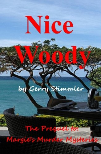 Nice Woody: A Prequel to Margie's Murder Mystery series: Stimmler, Gerry