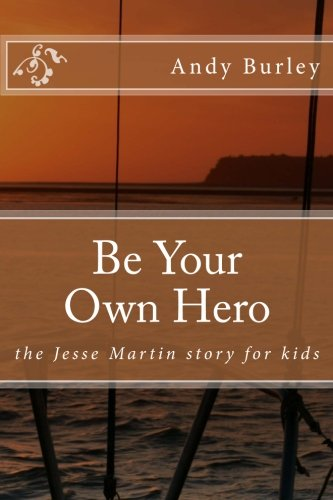 9781489504067: Be Your Own Hero: the Jesse Martin story for kids