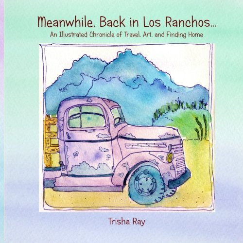 9781489512345: Meanwhile Back in Los Ranchos: An Illustrated Chronicle of Travel, Art, and Finding Home