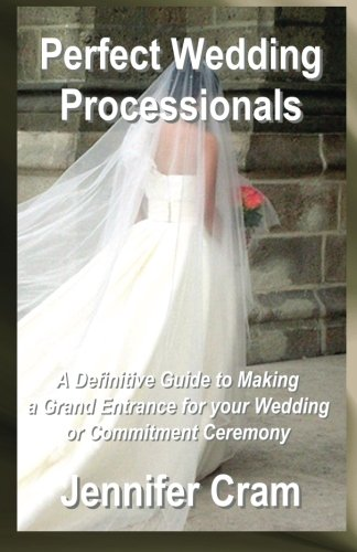 9781489518323: Perfect Wedding Processionals: A Definitive Guide to Making a Grand Entrance for your Wedding or Commitment Ceremony (Romantic Wedding Rituals)