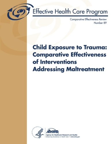 9781489521842: Child Exposure to Trauma: Comparative Effectiveness of Interventions Addressing Maltreatment: Comparative Effectiveness Review Number 89
