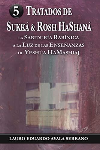 Tratados de Sukka & Rosh HaShana: La Sabiduria Rabinica a la Luz de las Ensenanzas de Yeshua ...