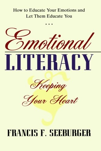 9781489523624: Emotional Literacy: Keeping Your Heart: How to Educate Your Emotions and Let Them Educate You