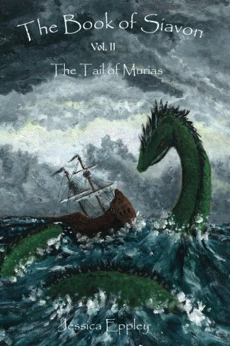 The Book of Siavon Vol. 2 The Tail of Murias: Jessica Eppley