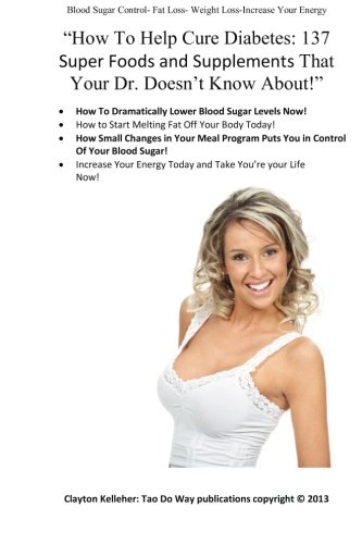 "9781489525451: ""How To Help Cure Diabetes: 137 Simple Super Foods and Supplements That Your Dr. Doesn't Know About!"""