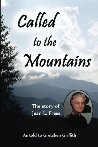 Called to the Mountains: The Story of Jean L. Frese: Griffith, Gretchen