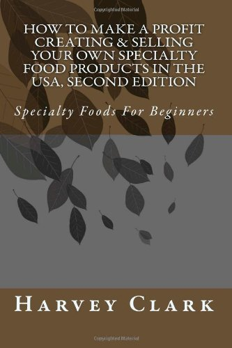 9781489528452: How to Make a Profit Creating & Selling Your Own Specialty Food Products in the USA, 2nd: Specialty Foods For Beginners