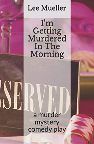 9781489528735: I'm Getting Murdered In The Morning: a murder mystery comedy play