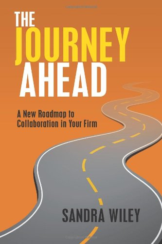 The Journey Ahead: A New Roadmap to Collaboration in Your Firm: Wiley, Sandra