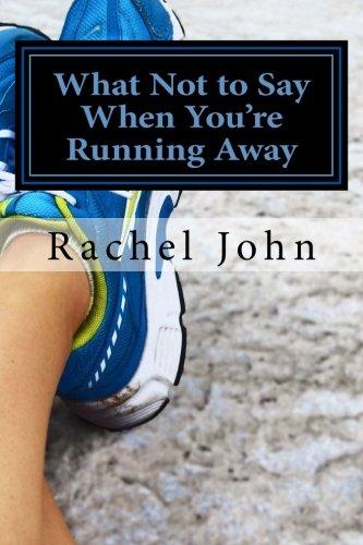 What Not to Say When Youre Running: John, Rachel