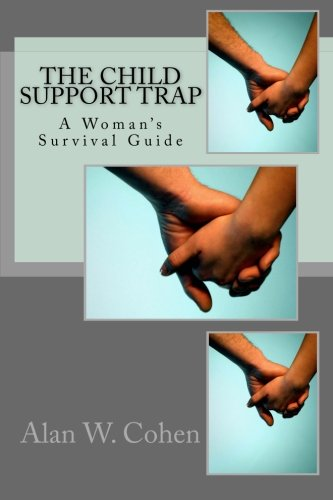 The Child Support Trap A Woman's Survival: Alan W Cohen