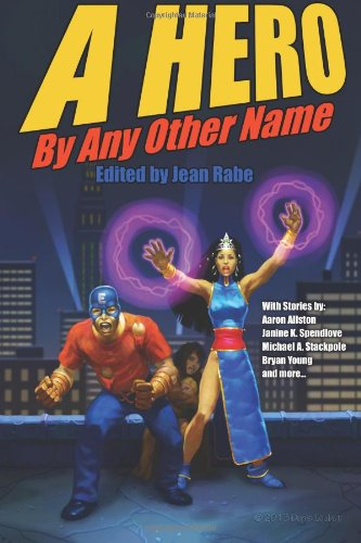 A Hero By Any Other Name: Rabe, Ms. Jean; Stackpole, Mr. Michael; Allston, Mr. Aaron; Young, Mr. ...