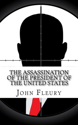 9781489532954: The Assassination of the President of the United States: The Forgotten Assassination Attempts of U.S. Presidents