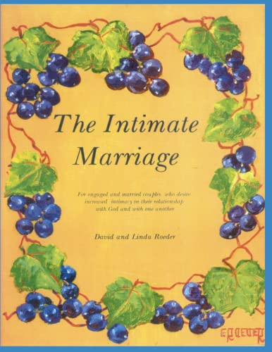 9781489533197: The Intimate Marriage: A workbook for engaged and married couples who desire increased intimacy in their relationship with God and with one another.