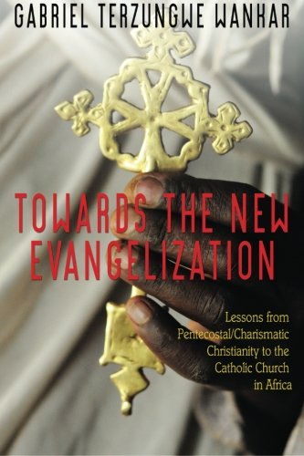 Towards the New Evangelization: Lessons from Pentecostal/Charismatic Christianity to the Catholic ...