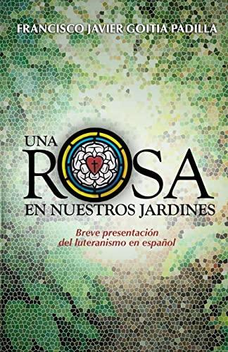 9781489535429: Una rosa en nuestros jardines: Breve presentación del luteranismo en español (Spanish Edition)