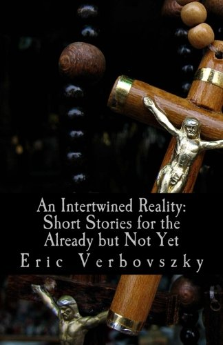 9781489541307: An Intertwined Reality: Short Stories for the Already but Not Yet
