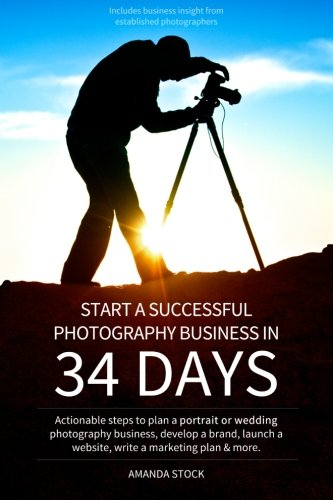 9781489542410: Start a Successful Photography Business in 34 Days: Actionable steps to plan a portrait or wedding photography business, develop a brand, launch a website, write a marketing plan & more.