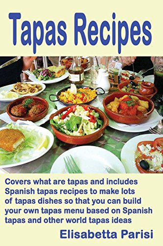 9781489542496: Tapas Recipes: Covers what are tapas and includes Spanish tapas recipes, to make lots of tapas dishes, so that you can build your own tapas menu based on Spanish tapas and other world tapas ideas
