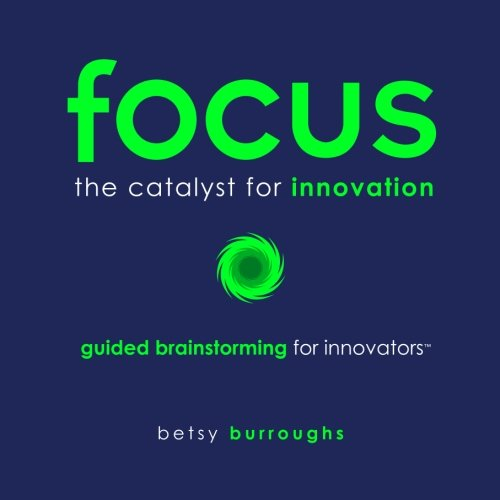 9781489543653: FOCUS. The Catalyst for Innovation: Guided Brainstorming for Innovators