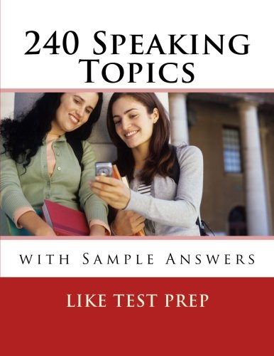 240 Speaking Topics: with Sample Answers (Volume: Prep, LIKE Test