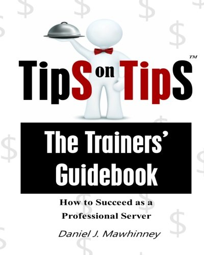 9781489546463: Tips On Tips - The Trainers Guidebook: How To Succeed As A Professional Server