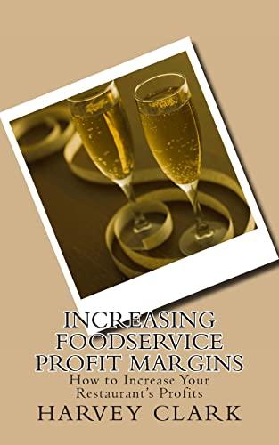 Increasing Foodservice Profit Margins: Ideas to Make Your Restaurant More Profitable: Harvey Clark