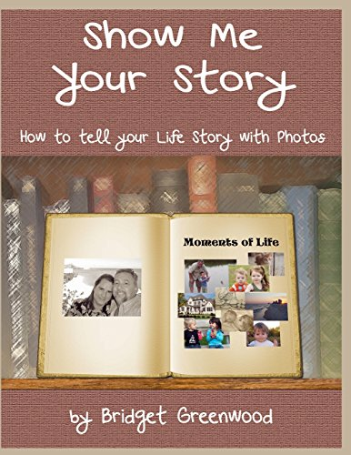9781489550538: Show Me Your Story: How to Tell Your Life Story with Photos
