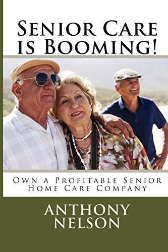 9781489551436: Senior Care is Booming!: Own a Profitable Senior Home Care Company
