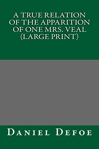 A True Relation of the Apparition of one Mrs. Veal (Large Print) (1489552928) by Daniel Defoe