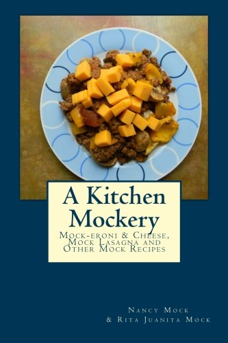 9781489554161: A Kitchen Mockery: Mock-eroni & Cheese, Mock Lasagna and Other Mock Recipes