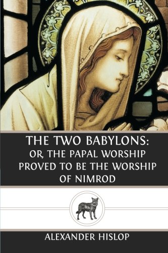 9781489555816: The Two Babylons: Or, the Papal Worship Proved to Be the Worship of Nimrod