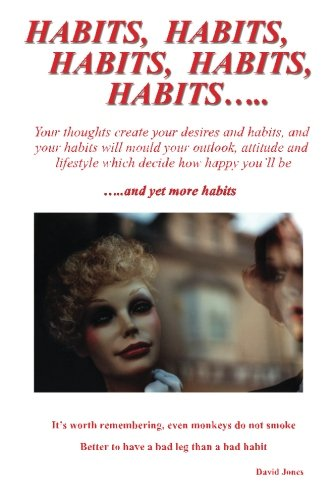 Habits, Habits, Habits, Habits,Habits: Your thoughts create your desires and habits, and your habits will mould your outlook, attitude and lifestyle which decide how happy you'll be. (9781489557049) by David Jones