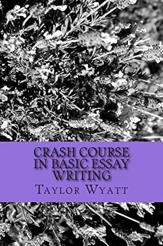 Crash Course in Basic Essay Writing: Wyatt, Taylor