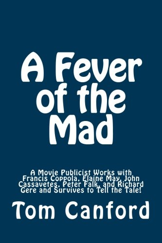 9781489560339: A Fever of the Mad: A Movie Publicist Works with Francis Coppola, Elaine May, John Cassavetes, Peter Falk, and Richard Gere and Survives to Tell the Tale!