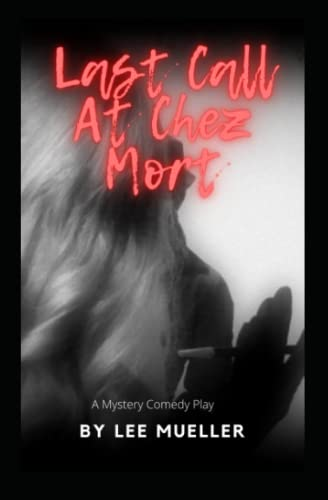 9781489560872: Last Call At Chez Mort: A Murder Mystery Comedy Play