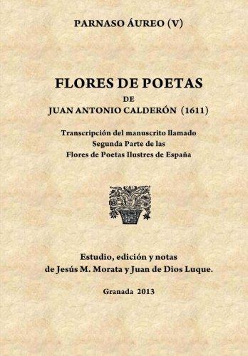 9781489563118: Flores de poetas de Juan Antonio Calderón (1611): Transcripción del manuscrito llamado Segunda Parte de las Flores de Poetas Ilustres de España (Spanish Edition)