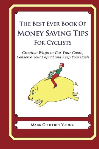 9781489564269: The Best Ever Book of Money Saving Tips for Cyclists: Creative Ways to Cut Your Costs, Conserve Your Capital And Keep Your Cash