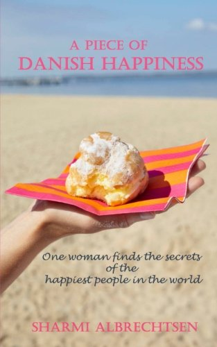 9781489565457: A Piece of Danish Happiness: One Woman finds the secrets of the happiest people in the world