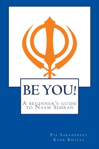 BE YOU! A beginner's guide to Naam Simran: A beginner's guide to Naam Simran: Mrs. Pia ...