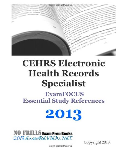 9781489567260: CEHRS Electronic Health Records Specialist ExamFOCUS Essential Study References 2013: with Review Questions. Focusing on the technical topics of the exam.