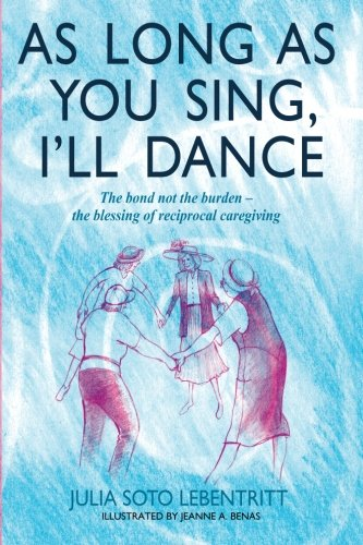 9781489567925: As Long as You Sing, I'll Dance: The bond not the burden - the blessing of reciprocal caregiving