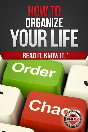 How to Organize Your Life (Every Day): Read, Higher