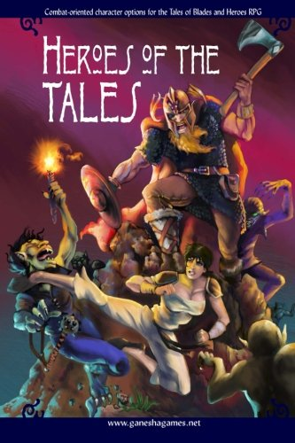 Heroes of the Tales: Combat-Oriented Character Options for Tales of Blades and Heroes (Volume 3): ...