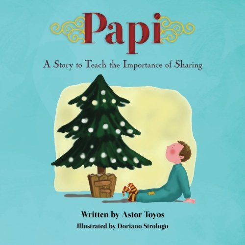 Papi: A Story to Teach the Importance of Sharing: Toyos, Astor