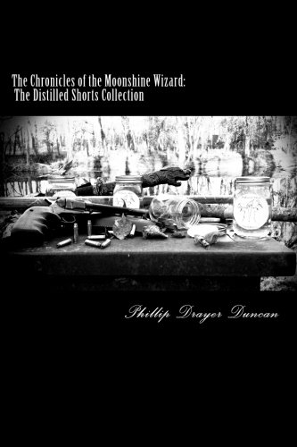 9781489577429: The Distilled Shorts Collection (The Chronicles of the Moonshine Wizard)