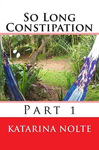 So Long Constipation, Part 1: Katarina Nolte