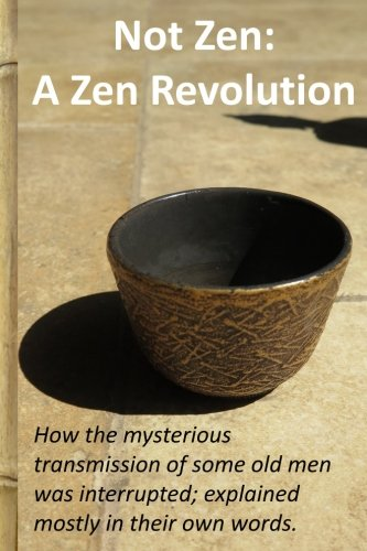 9781489578853: Not Zen: A Zen Revolution: How the mysterious transmission of some old men was interrupted; explained mostly in their own words.