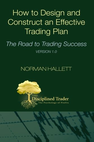 How to Design and Construct an Effective Trading Plan: The Road to Trading Success: Hallett, Norman